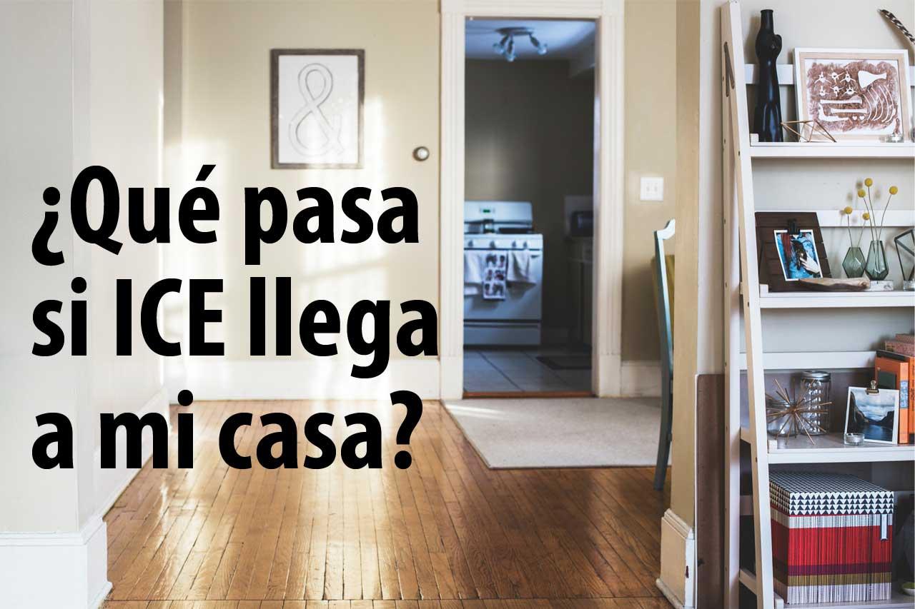 ¿Qué pasa si ICE llega a mi casa?