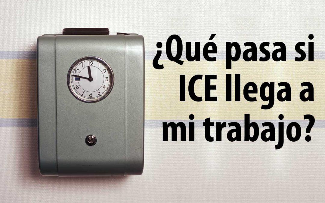 ¿Qué pasa si ICE llega a mi trabajo?