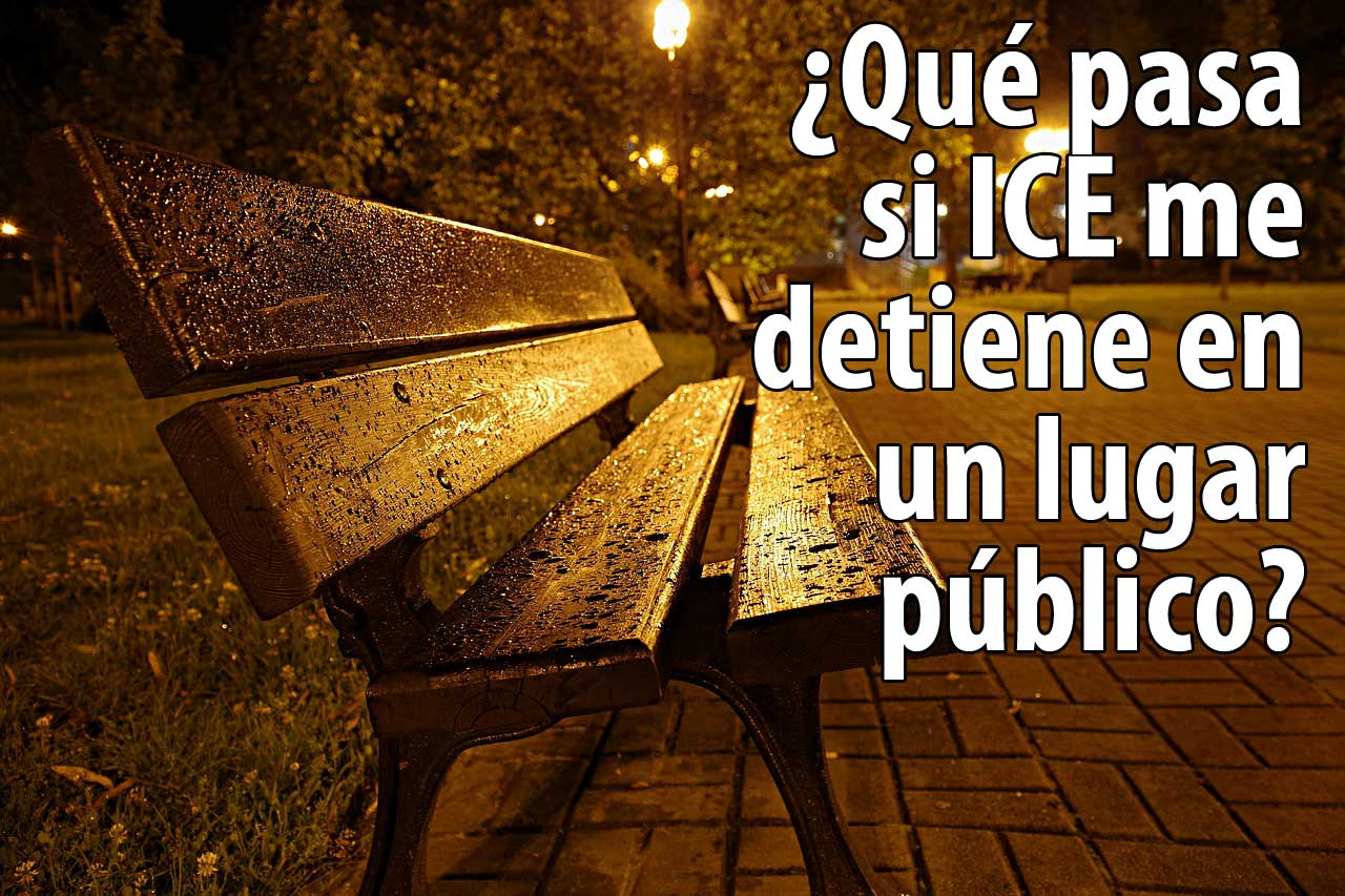 ¿Qué pasa si ICE me detiene en un lugar público?