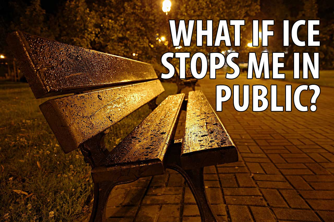 What If ICE Stops Me In Public?